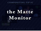 Comp Tip#2 - The Matte Monitor