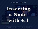 Shake Tip#1 - Inserting a Node with 4.1
