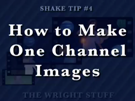 Shake Tip #5 - How to Make One Channel Images
